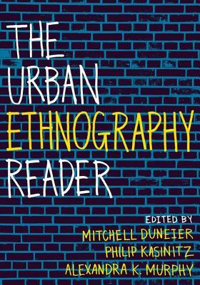 The Urban Ethnography Reader By Duneier, Mitchell (EDT)/ Kasinitz, Philip (EDT)/ Murphy, Alexandra (EDT)
