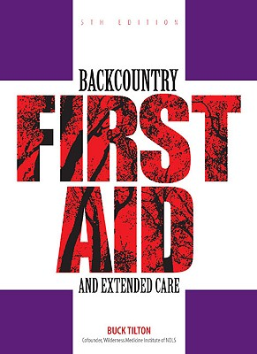 Backcountry First Aid and Extended Care By Tilton, Buck