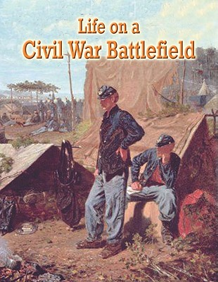 Life on a Civil War Battlefield By Miller, Reagan
