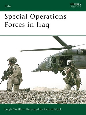 Special Operations Forces in Iraq By Neville, Leigh/ Hook, Richard (ILT)